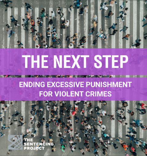 The Next Step: Ending Excessive Punishment for Violent